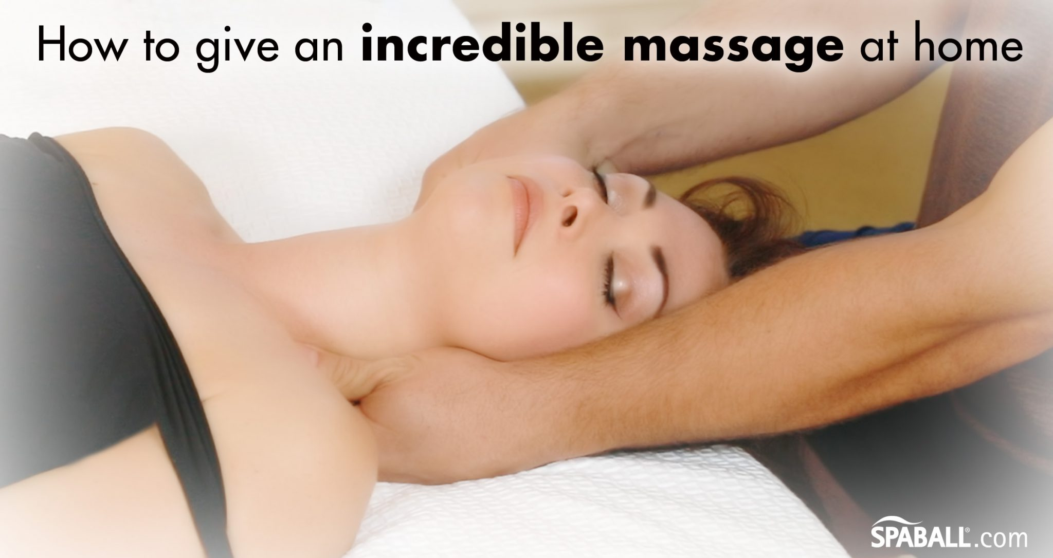 7 TIPS: How to give an incredible massage